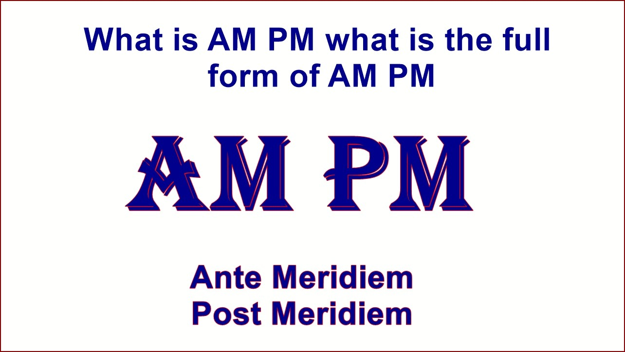 What is AM PM what is the full form of AM PM