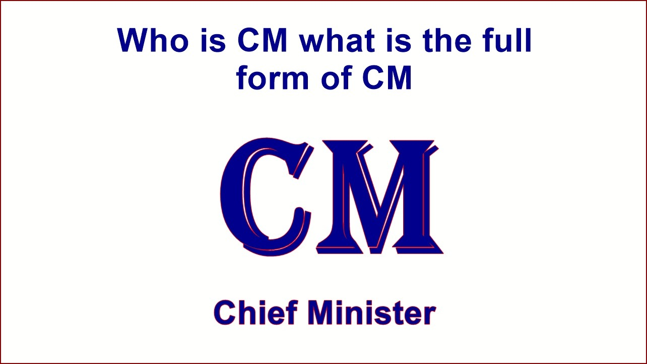 Who is CM what is the full form of CM